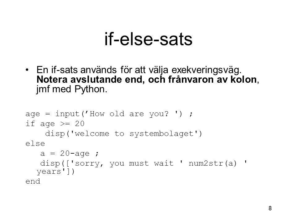 if-else-sats En if-sats används för att välja exekveringsväg. Notera avslutande end, och frånvaron av kolon, jmf med Python.