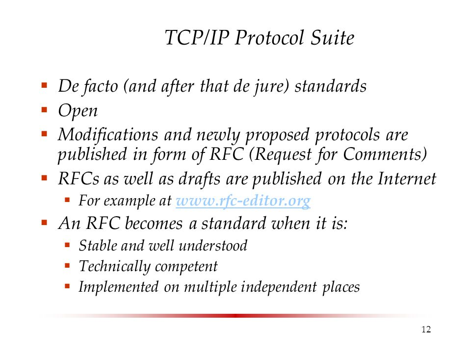 TCP/IP Protocol Suite De facto (and after that de jure) standards Open