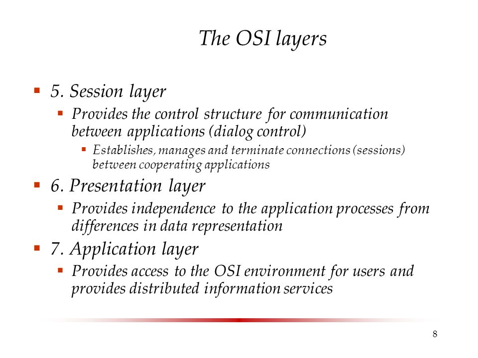 The OSI layers 5. Session layer 6. Presentation layer