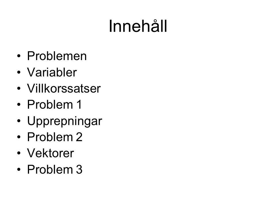 Innehåll Problemen Variabler Villkorssatser Problem 1 Upprepningar
