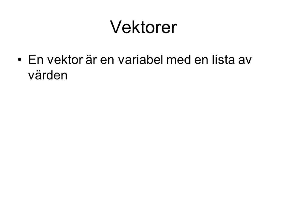 Vektorer En vektor är en variabel med en lista av värden
