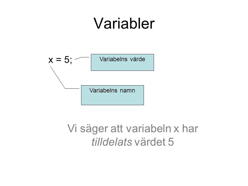 Vi säger att variabeln x har tilldelats värdet 5