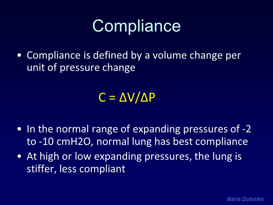 Compliance Compliance is defined by a volume change per unit of pressure change. C = ΔV/ΔP.