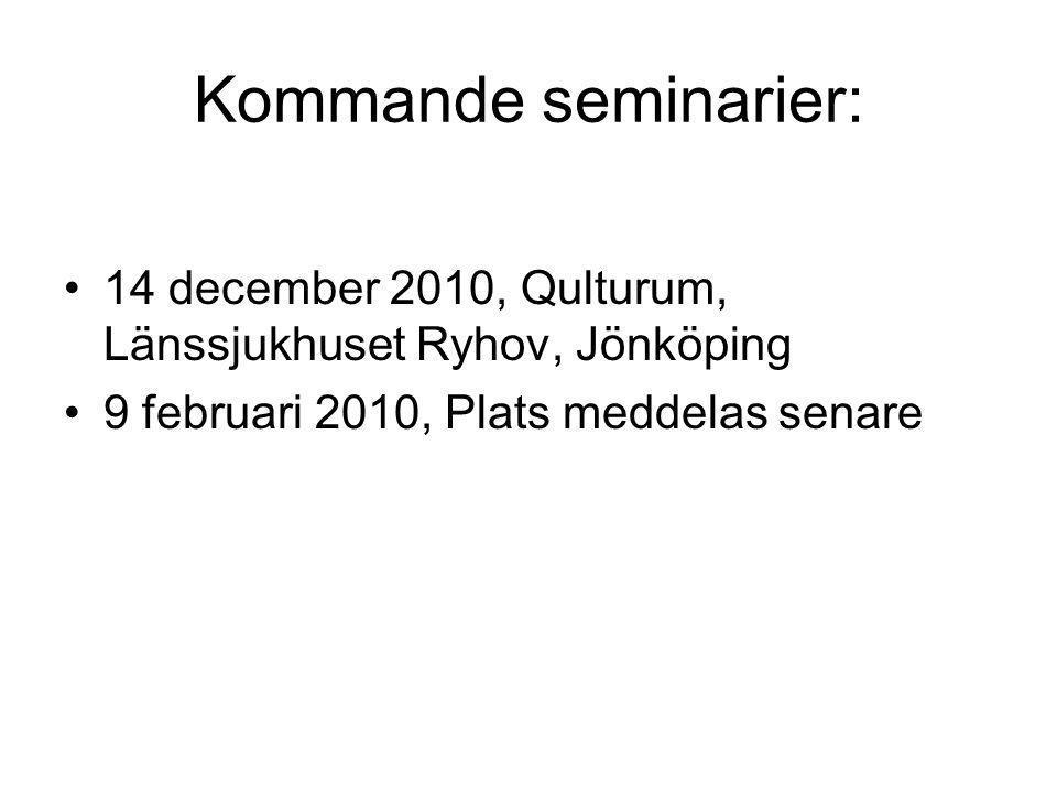 Kommande seminarier: 14 december 2010, Qulturum, Länssjukhuset Ryhov, Jönköping.