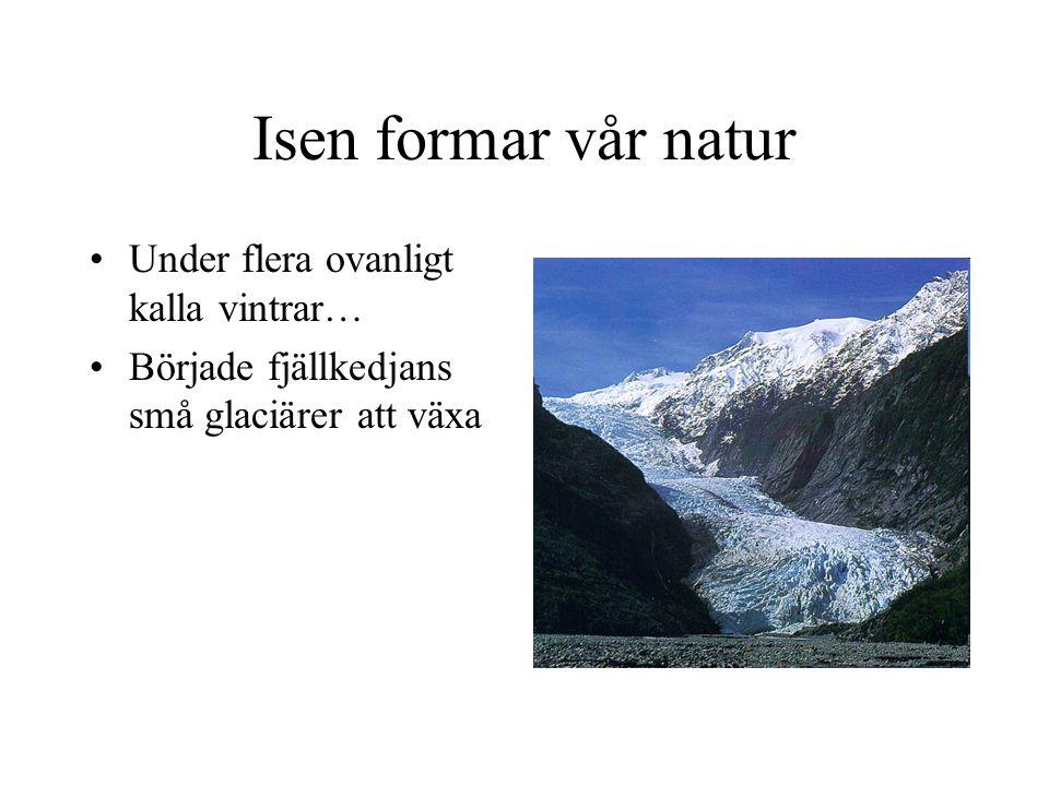 Isen formar vår natur Under flera ovanligt kalla vintrar…