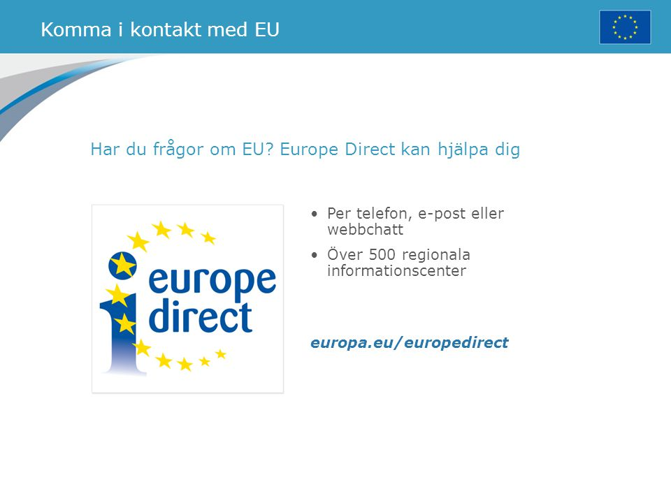 Komma i kontakt med EU Har du frågor om EU Europe Direct kan hjälpa dig. Per telefon, e-post eller webbchatt.