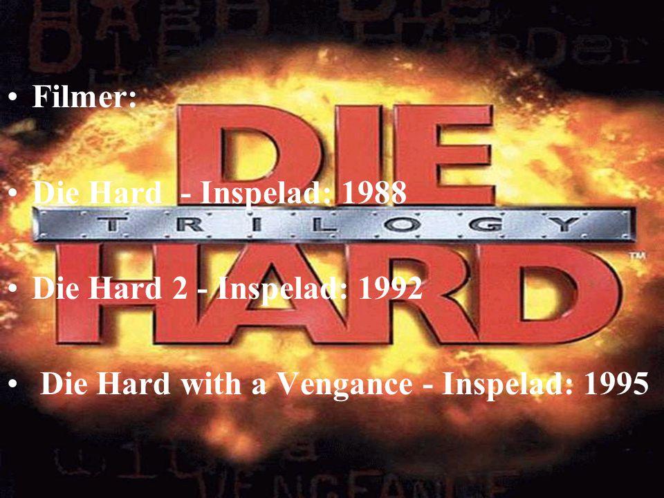 Filmer: Die Hard - Inspelad: 1988. Die Hard 2 - Inspelad: 1992.