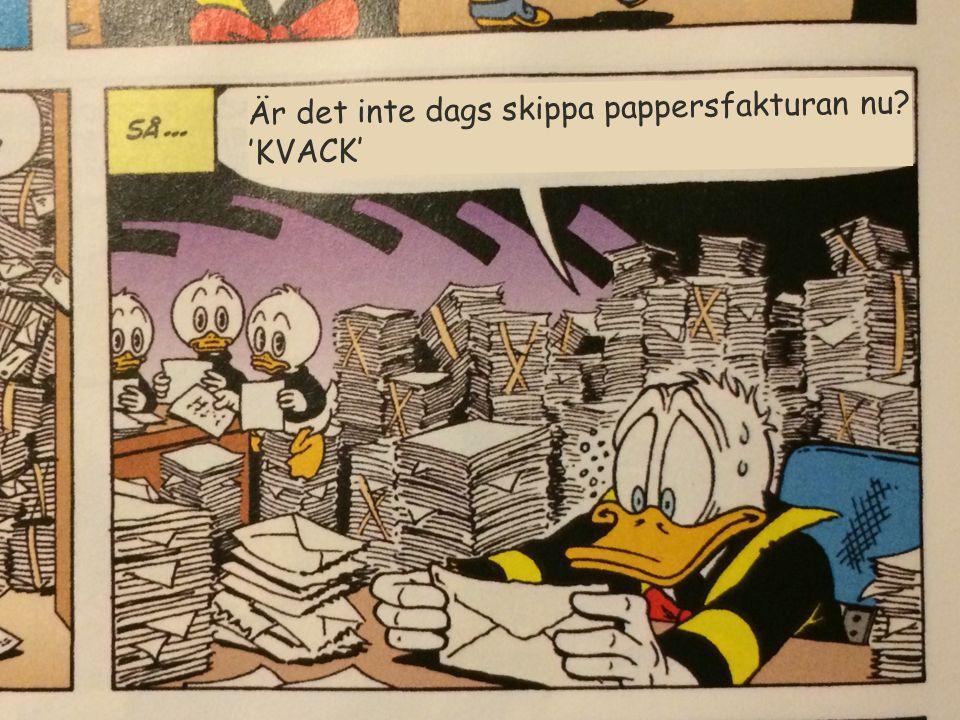 Är det inte dags skippa pappersfakturan nu 'KVACK'