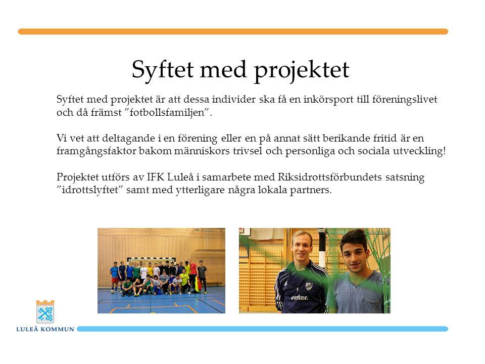 Syftet med projektet Syftet med projektet är att dessa individer ska få en inkörsport till föreningslivet och då främst fotbollsfamiljen .