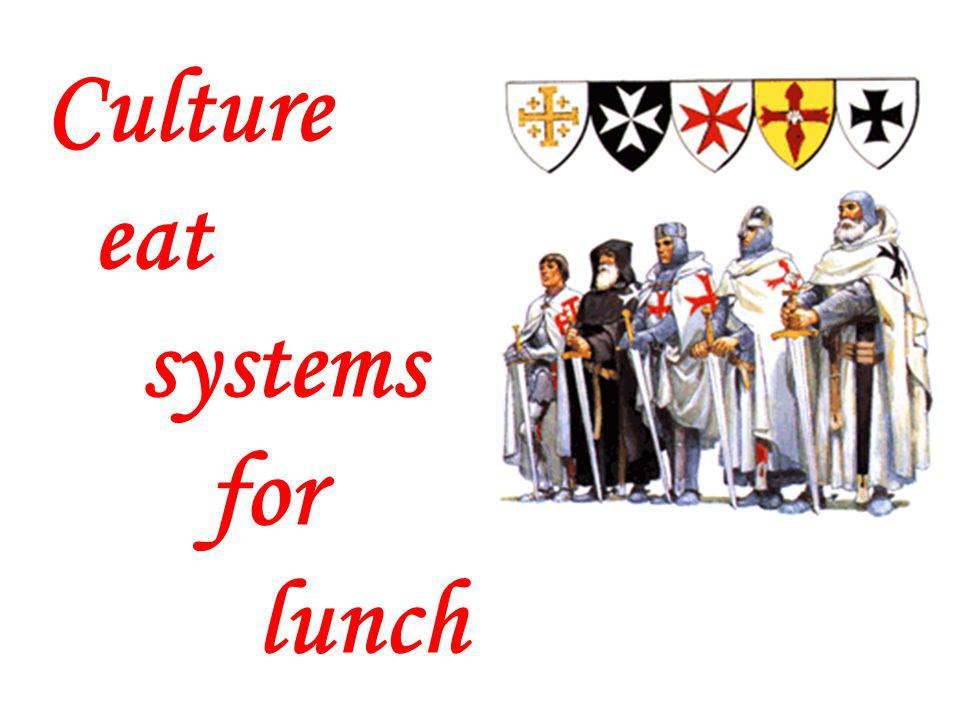 Culture eat systems for lunch