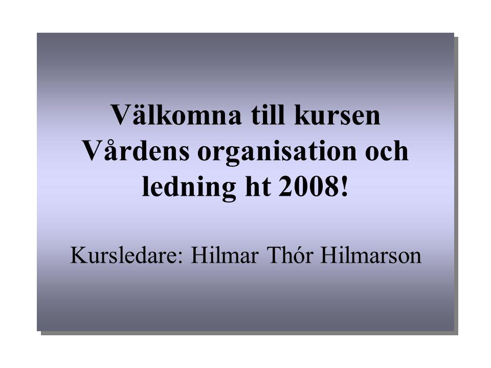 Välkomna till kursen Vårdens organisation och ledning ht 2008