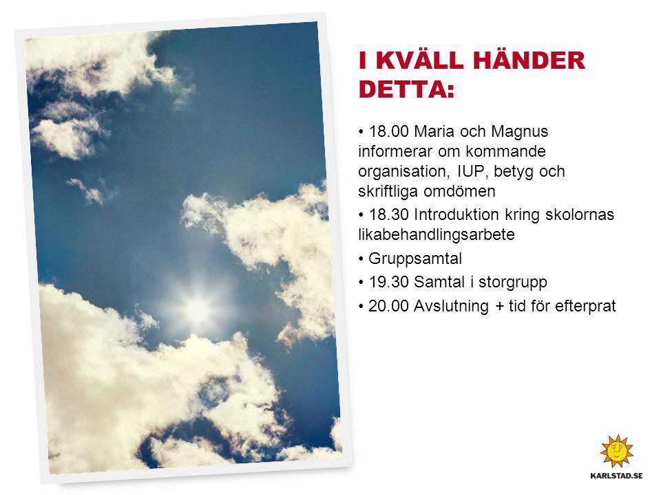 I KVÄLL HÄNDER DETTA: 18.00 Maria och Magnus informerar om kommande organisation, IUP, betyg och skriftliga omdömen.