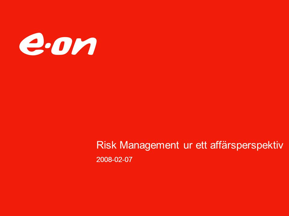 Risk Management ur ett affärsperspektiv 2008-02-07