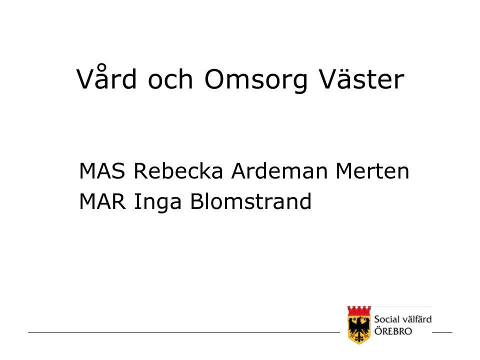 Vård och Omsorg Väster MAS Rebecka Ardeman Merten MAR Inga Blomstrand