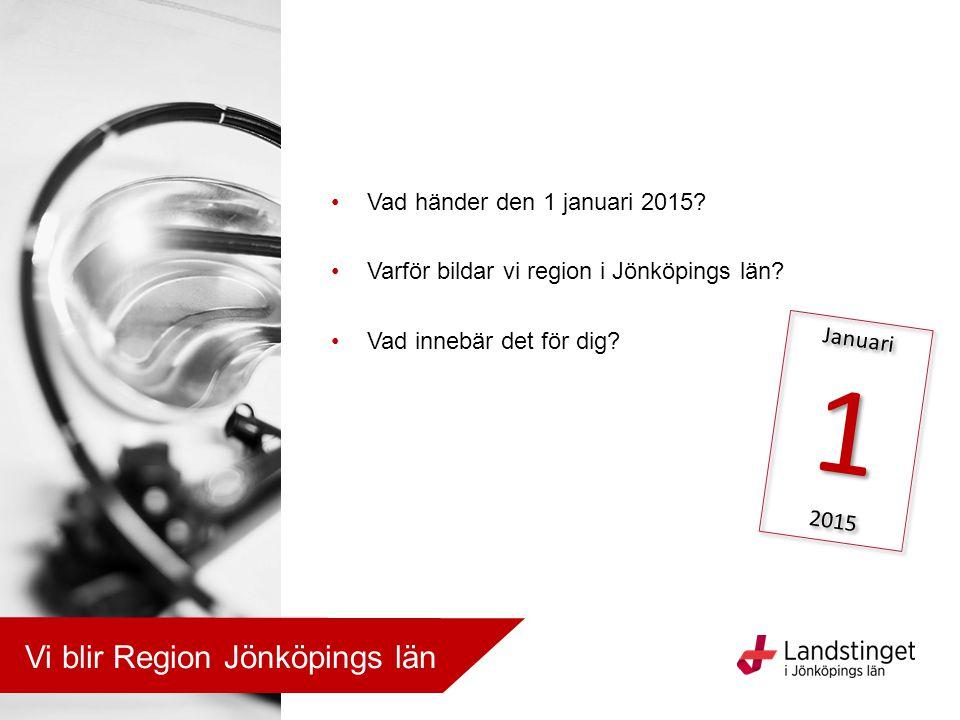 1 Vi blir Region Jönköpings län Vad händer den 1 januari 2015