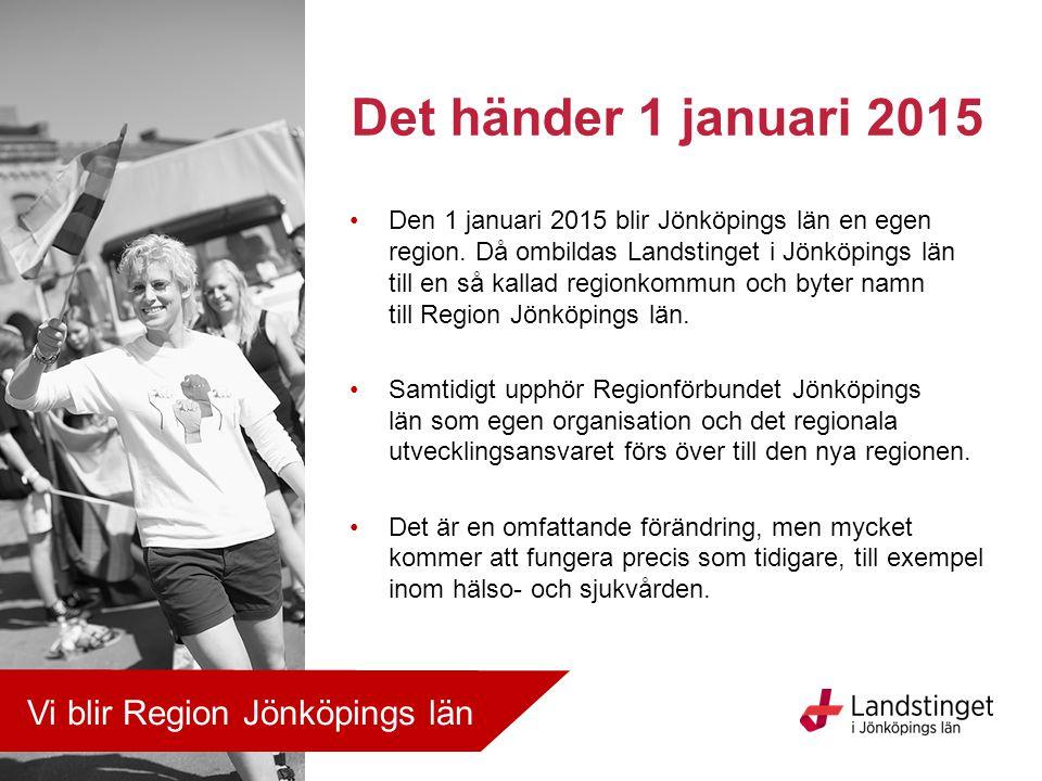 Det händer 1 januari 2015 Vi blir Region Jönköpings län