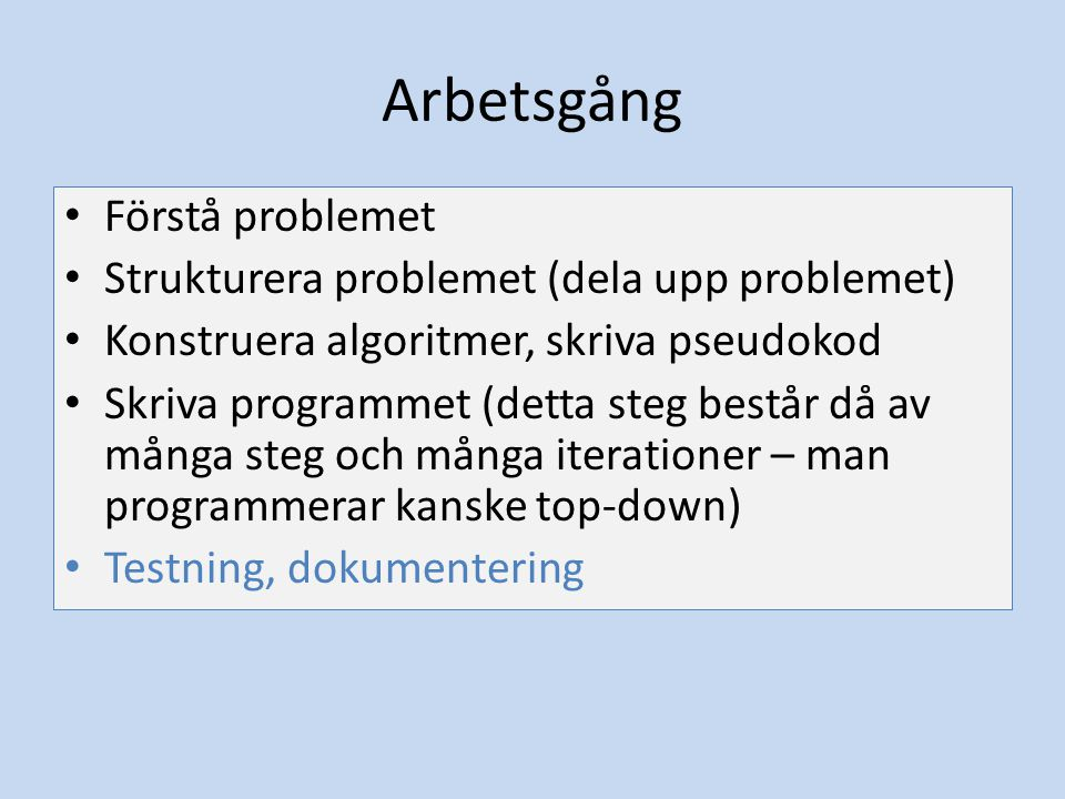 Arbetsgång Förstå problemet Strukturera problemet (dela upp problemet)