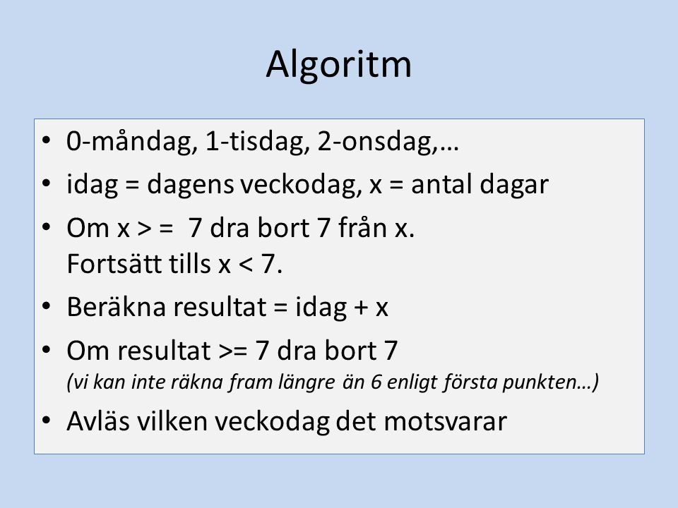 Algoritm 0-måndag, 1-tisdag, 2-onsdag,…