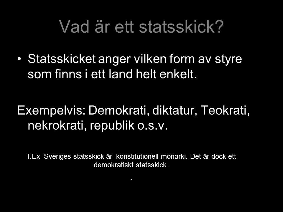 Vad är ett statsskick Statsskicket anger vilken form av styre som finns i ett land helt enkelt.