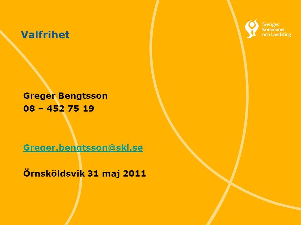 Valfrihet Greger Bengtsson 08 – 452 75 19 Greger.bengtsson@skl.se