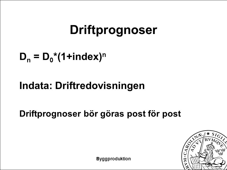 Driftprognoser Dn = D0*(1+index)n Indata: Driftredovisningen