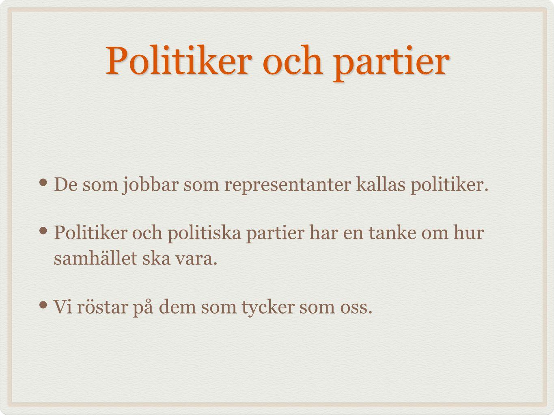 Politiker och partier De som jobbar som representanter kallas politiker. Politiker och politiska partier har en tanke om hur samhället ska vara.