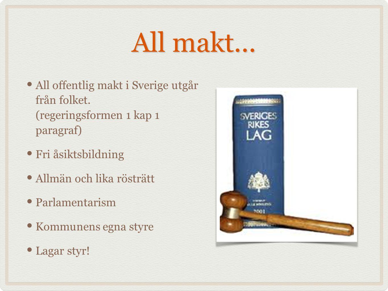 All makt... All offentlig makt i Sverige utgår från folket. (regeringsformen 1 kap 1 paragraf)