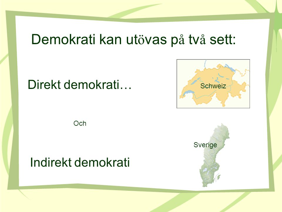 Demokrati kan utövas på två sett: