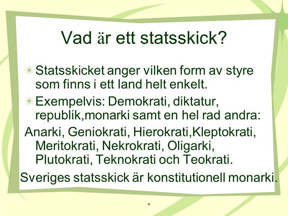 Sveriges statsskick är konstitutionell monarki.