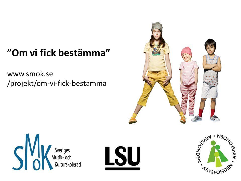 Om vi fick bestämma www.smok.se /projekt/om-vi-fick-bestamma