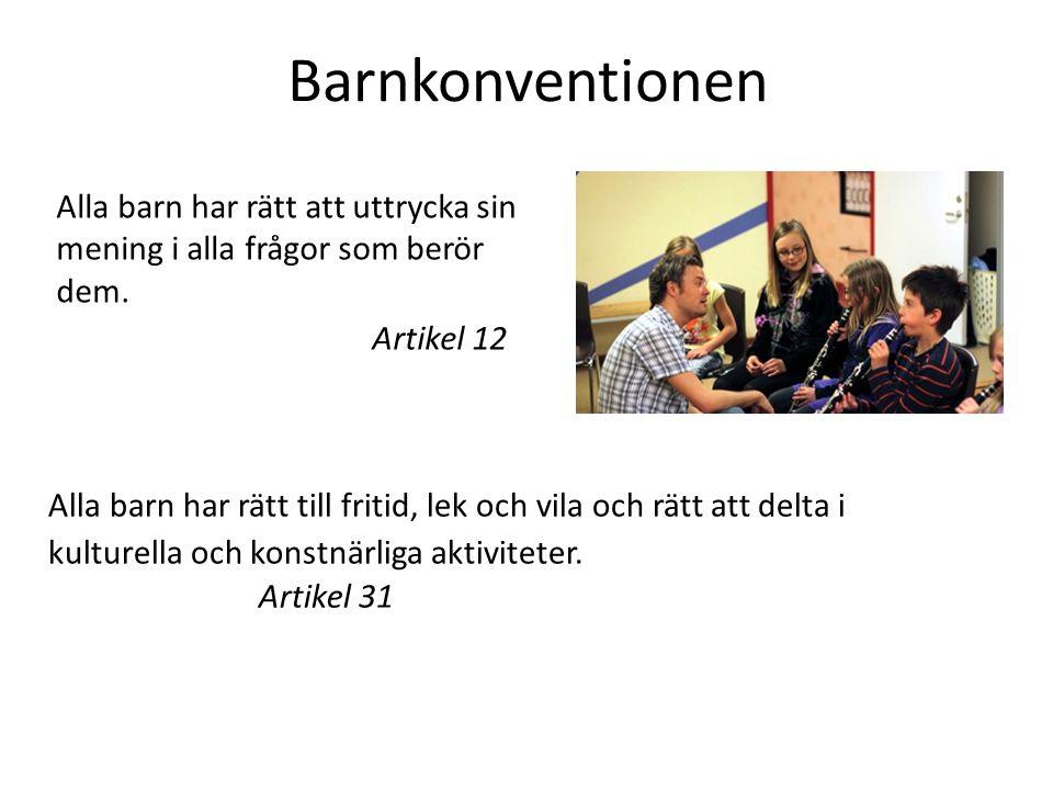 Barnkonventionen Alla barn har rätt att uttrycka sin mening i alla frågor som berör dem. Artikel 12.