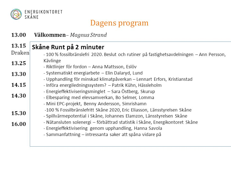 Dagens program Skåne Runt på 2 minuter 13.00 Välkommen– Magnus Strand