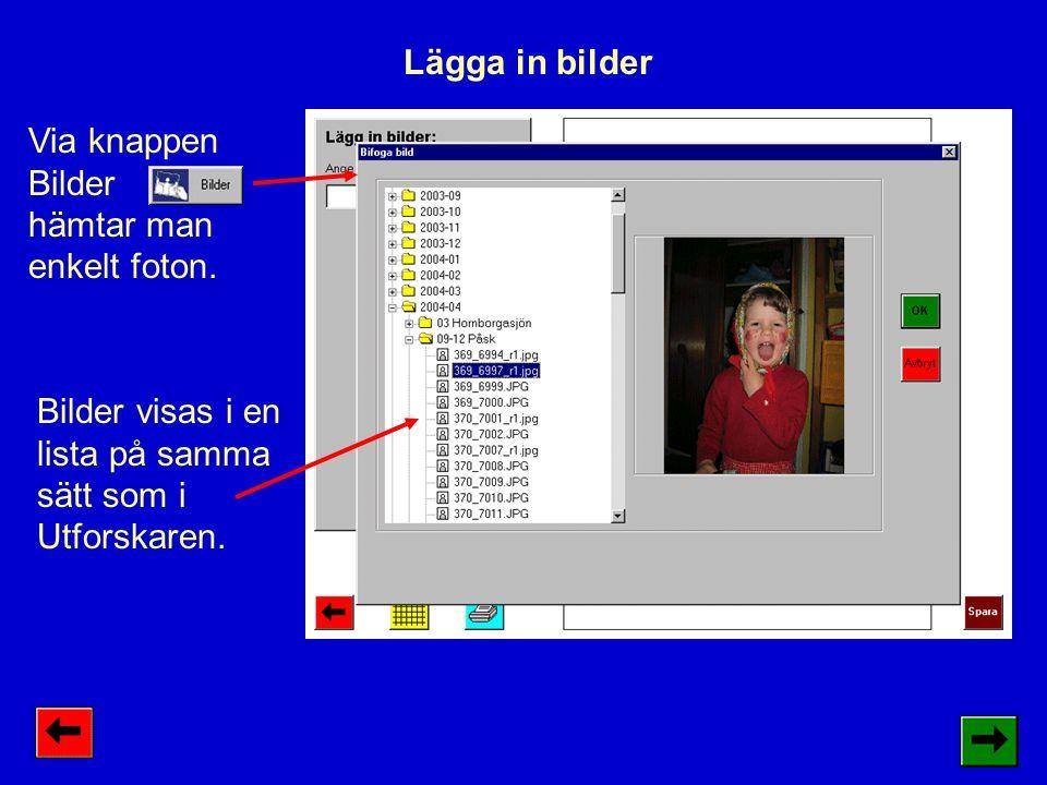Lägga in bilder Via knappen Bilder. hämtar man enkelt foton.