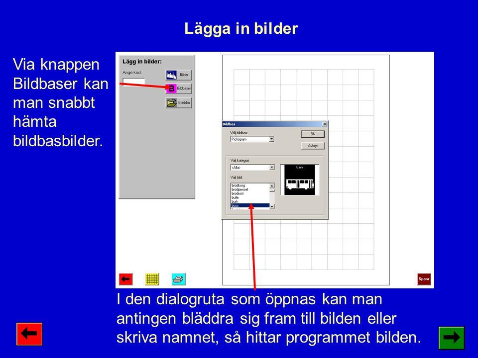 Lägga in bilder Via knappen Bildbaser kan man snabbt hämta bildbasbilder.