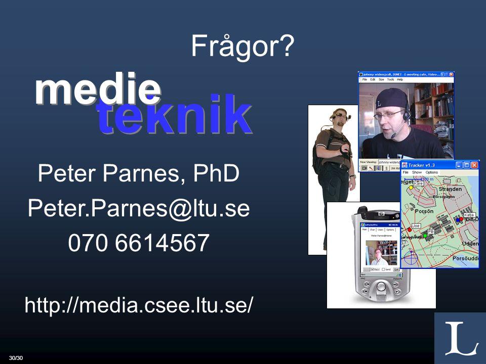 teknik medie Frågor Peter Parnes, PhD Peter.Parnes@ltu.se 070 6614567