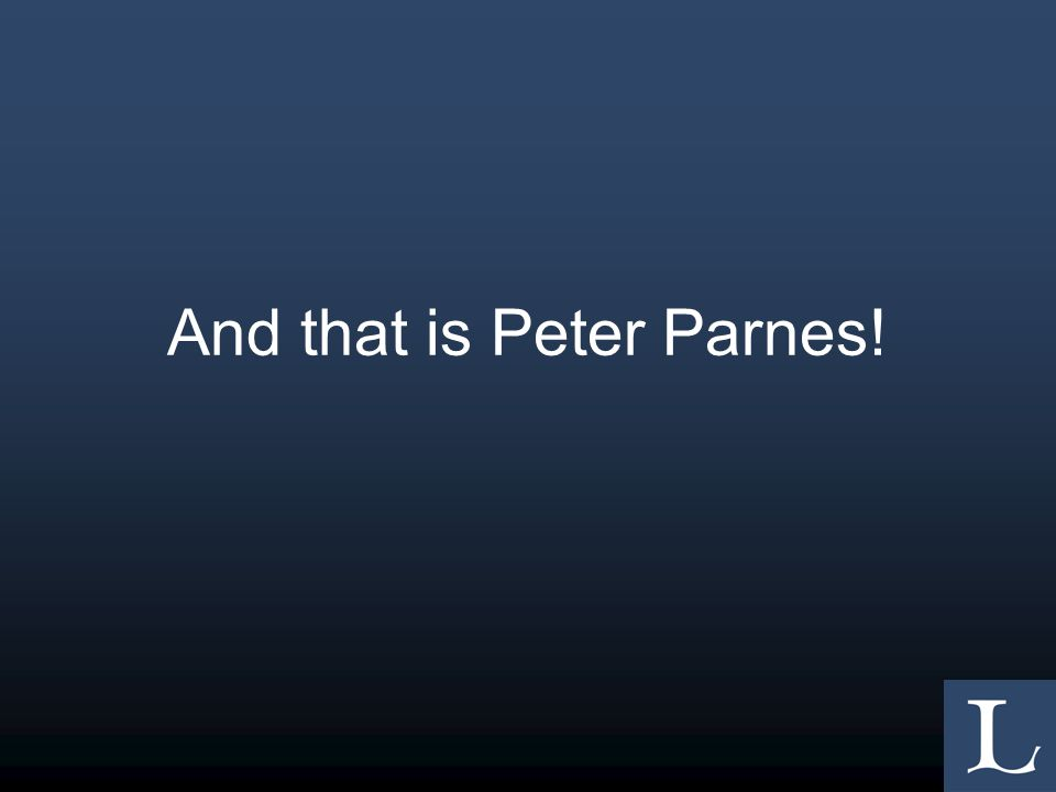 And that is Peter Parnes!