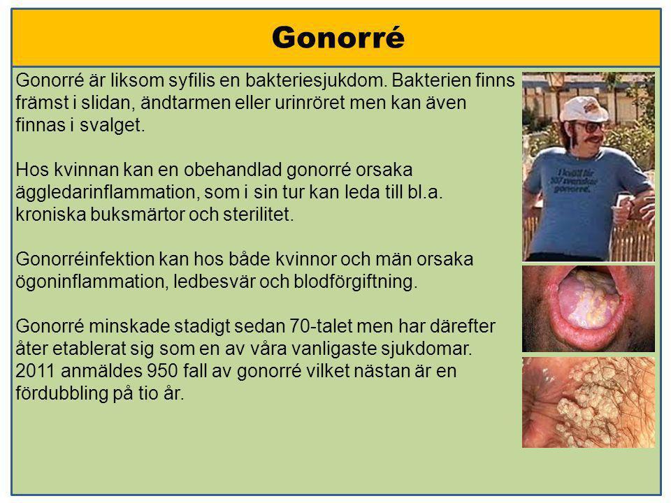 Gonorré Gonorré är liksom syfilis en bakteriesjukdom. Bakterien finns främst i slidan, ändtarmen eller urinröret men kan även finnas i svalget.