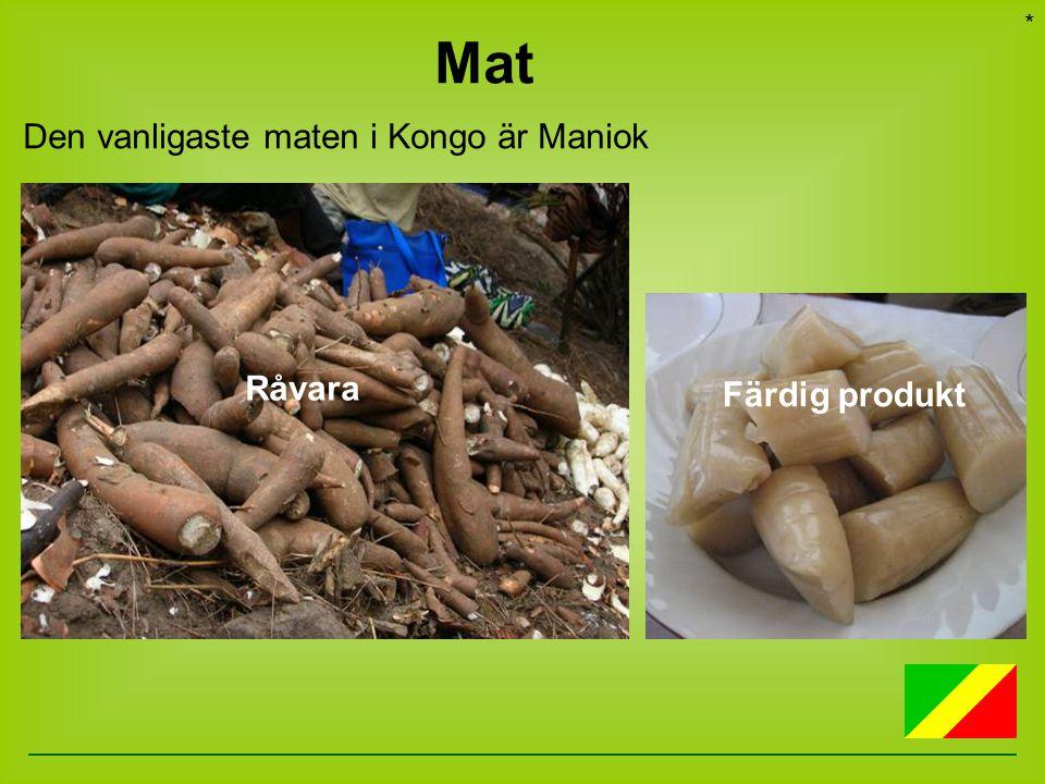 * Mat Den vanligaste maten i Kongo är Maniok Råvara Färdig produkt