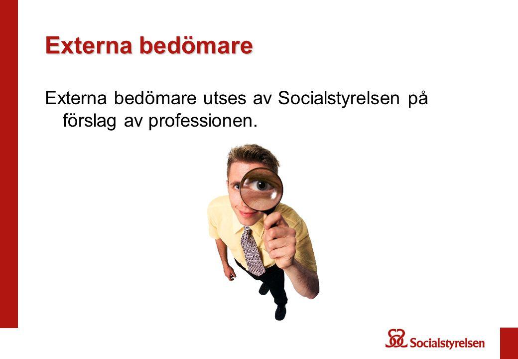 Externa bedömare Externa bedömare utses av Socialstyrelsen på förslag av professionen.