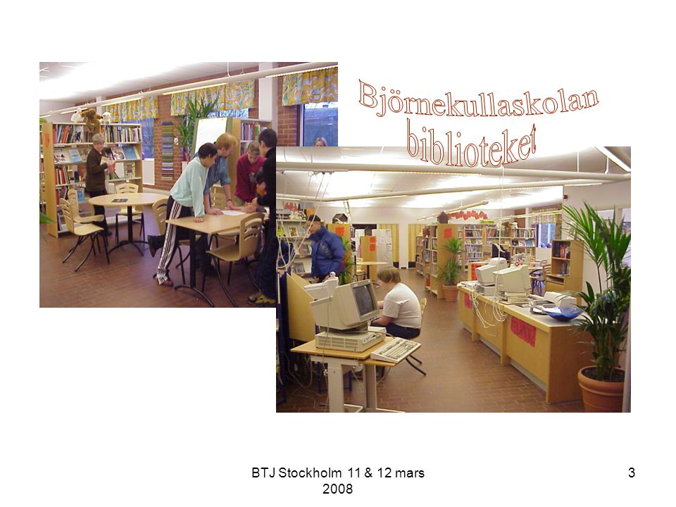 Björnekullaskolan biblioteket BTJ Stockholm 11 & 12 mars 2008