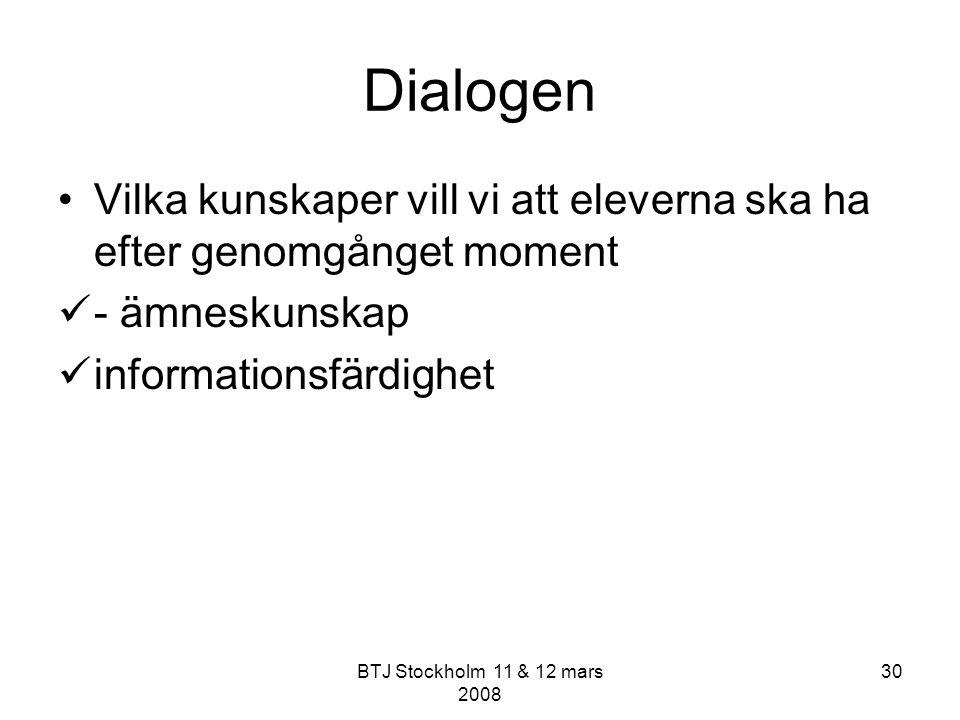 Dialogen Vilka kunskaper vill vi att eleverna ska ha efter genomgånget moment. - ämneskunskap. informationsfärdighet.