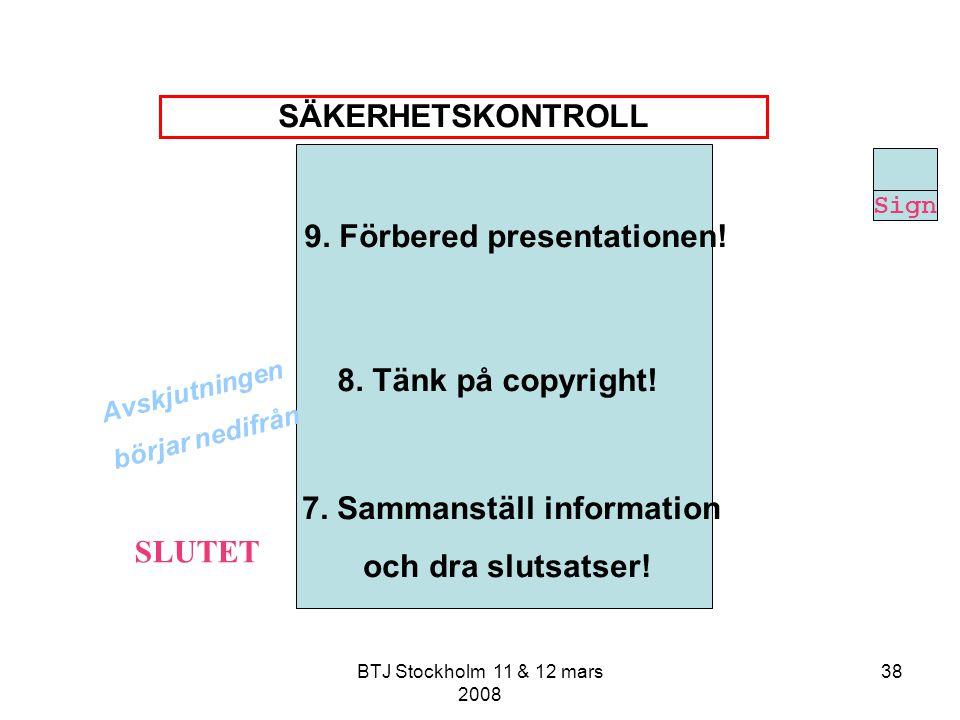 9. Förbered presentationen! 7. Sammanställ information