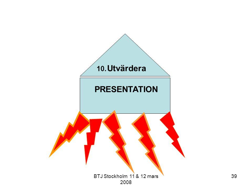 PRESENTATION 10. Utvärdera BTJ Stockholm 11 & 12 mars 2008
