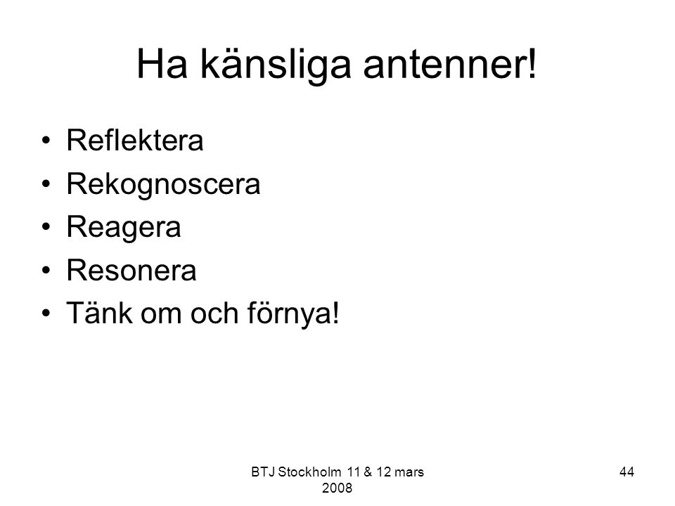 Ha känsliga antenner! Reflektera Rekognoscera Reagera Resonera