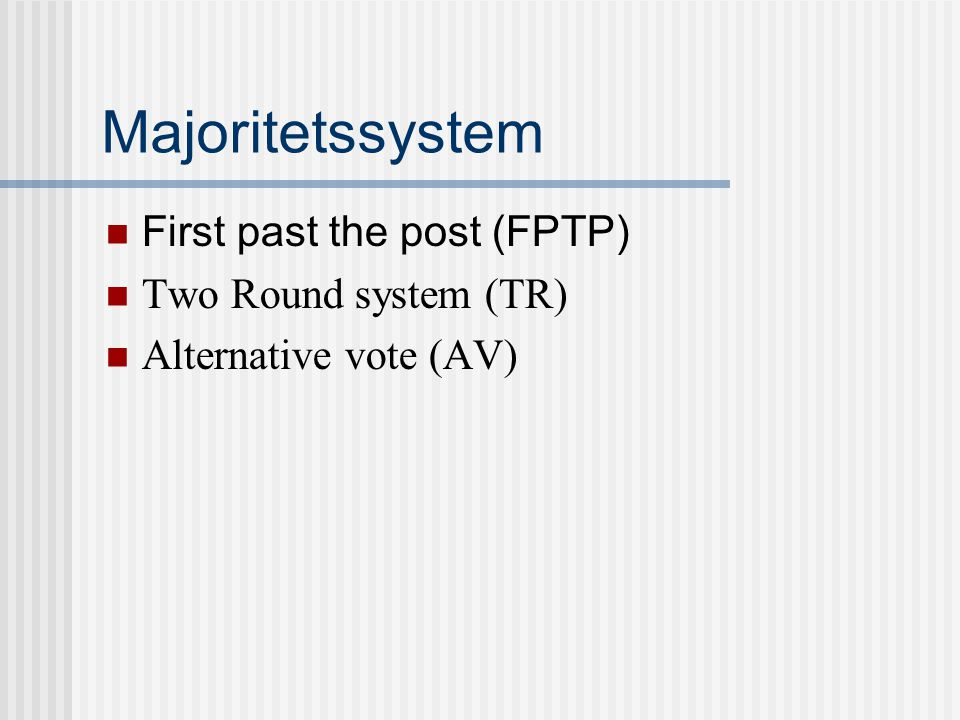 Majoritetssystem First past the post (FPTP) Two Round system (TR)