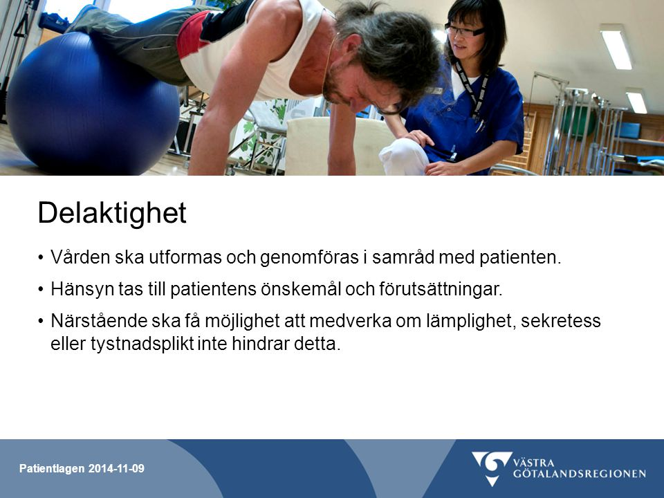 Delaktighet Vården ska utformas och genomföras i samråd med patienten.