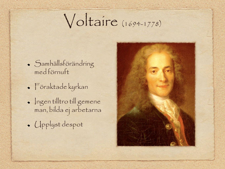 Voltaire (1694-1778) Samhällsförändring med förnuft Föraktade kyrkan