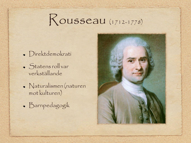 Rousseau (1712-1778) Direktdemokrati Statens roll var verkställande