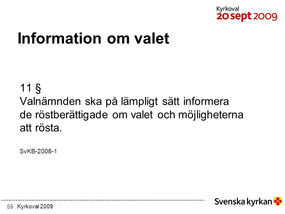 Information om valet 11 § Valnämnden ska på lämpligt sätt informera