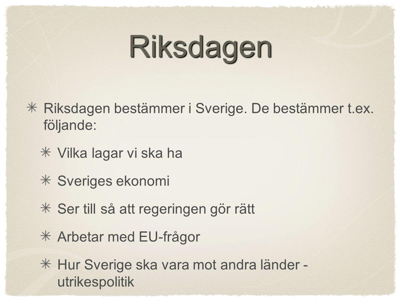Riksdagen Riksdagen bestämmer i Sverige. De bestämmer t.ex. följande: